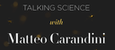 Talking Science with Matteo Carandini - December 12-13